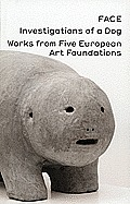 Face, Investigations of a Dog: Works from Five European Art Foundations