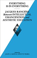 Everything Is in Everything: Jacques Ranciere Between Intellectual Emancipation and Aesthetic Education: Soccas Symposium Vol. V