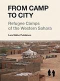 From Camp to City: Refugee Camps of the Western Sahara Cover