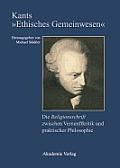 Kants Ethisches Gemeinwesen: Die Religionsschrift Zwischen Vernunftkritik Und Praktischer Philosophie