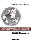 Die Weltpartei Aus Moskau: Der Grndungskongress Der Kommunistischen Internationale 1919. Prokoll Und Neue Dokumente