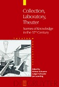 Collection, Laboratory, Theater: Scenes of Knowledge in the 17th Century