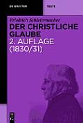 The Christian Faith: Nach Den Grundsatzen Der Evangelischen Kirche Im Zusammenhange Dargestellt 2. Auflage (1830/31) (de Gruyter Texte)