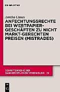 Schriftenreihe Der Bankrechtlichen Vereinigung #32: Anfechtungsrechte Bei Wertpapiergesch Ften Zu Nicht Marktgerechten Preisen (Mistrades)
