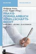 Praxisformularbuch Gesellschaftsrecht: Schrifts Tze - Vertr GE - Erl Uterungen (de Gruyter Praxishandbuch)