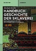 Handbuch Geschichte Der Sklaverei: Eine Globalgeschichte Von Den Anfangen Bis Zur Gegenwart