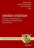 Antikes Erzahlen: Narrative Transformationen Von Antike in Mittelalter Und Fruher Neuzeit (Transformationen Der Antike)
