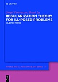 Inverse and Ill-Posed Problems #58: Regularization Theory for Ill-Posed Problems: Selected Topics