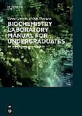 Biochemistry Laboratory Manual for Undergraduates an Inquiry-Based Approach