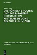 Untersuchungen Zur Antiken Literatur Und Geschichte #42: Die R Mische Politik Und Die Piraterie Im Stlichen Mittelmeer Vom 3. Bis Zum 1. Jh. V. Chr.
