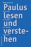 Paulus Lesen Und Verstehen: Ein Leitfaden Zur Biographie Und Theologie Des Apostels