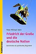 Friedrich Der Grosse Und Die Deutsche Nation: Geschichte ALS Politisches Argument