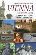 Vienna ??? a Doctor??'s Guide: 15 Walking Tours Through Vienna??'s Medical History