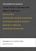 Konstantmodern: Funf Positionen Zur Architektur Atelier 5, Gerhard Garstenauer, Johann Georg Gsteu, Rudolf Wager, Werner Wirsing