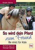 So Wird Dein Pferd Zum Freund - Be Strict Für Kids