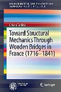 Toward Structural Mechanics Through Wooden Bridges in France (1716-1841) (Springerbriefs in Applied Sciences and Technology / Polimi S)