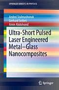 Ultra-Short Pulsed Laser Engineered Metal-Glass Nanocomposites (Springerbriefs in Physics)