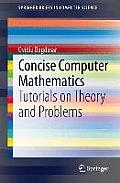 Concise Computer Mathematics: Tutorials on Theory and Problems