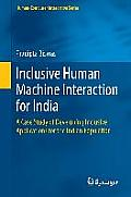 Inclusive Human Machine Interaction for India: A Case Study of Developing Inclusive Applications for the Indian Population (Human Computer Interaction)