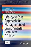 Life-Cycle Cost Approach for Management of Environmental Resources: A Primer (Springerbriefs in Environmental Science)