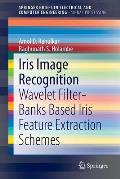 Iris Image Recognition: Wavelet Filter-Banks Based Iris Feature Extraction Schemes (Springerbriefs in Electrical and Computer Engineering / Spri)