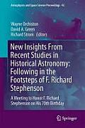 Astrophysics and Space Science Proceedings #43: New Insights from Recent Studies in Historical Astronomy: Following in the Footsteps of F. Richard Stephenson: A Meeting to Honor F. Richard Stephenso