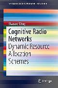 Cognitive Radio Networks: Dynamic Resource Allocation Schemes (Springerbriefs in Computer Science)