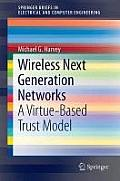 Wireless Next Generation Networks: A Virtue-Based Trust Model (Springerbriefs in Electrical and Computer Engineering)