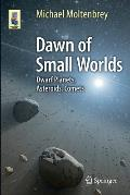 Dawn of Small Worlds: Dwarf Planets, Asteroids, Comets (Astronomers' Universe)
