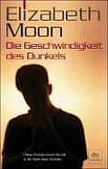 Die Geschwindigkeit Des Dunkels by Elizabeth Moon