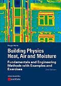 Building Physics Heat, Air and Moisture: Fundamentals and Engineering Methods with Examples and Exercises