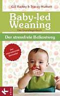 baby Led Weaning Das Grundlagenbuch Der stressfreie Beikostweg