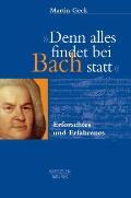 Denn Alles Findet Bei Bach Statt: Erforschtes Und Erfahrenes