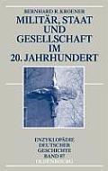 Milit?r, Staat Und Gesellschaft Im 20. Jahrhundert (1890-1990)