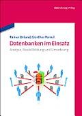Datenbanken Im Einsatz: Analyse, Modellbildung Und Umsetzung
