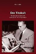 Der Titokult: Charismatische Herrschaft Im Sozialistischen Jugoslawien (Sudosteuropaische Arbeiten)