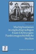 Machtphantasien in Englischsprachigen Faust-dichtungen: Funktionsgeschichtliche Studien