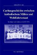 Caritasgeschichte Zwischen Katholischem Milieu Und Wohlfahrtsstaat