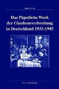 Das Päpstliche Werk Der Glaubensverbreitung in Deutschland 1933-1945