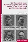 Die Konstruktion Des öffentlichen Sports Und Seiner Helden in Der Tagespresse Der Weimarer Republik