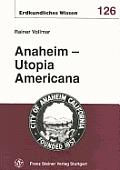 Sitzungsberichte Der Wissenschaftlichen Gesellschaft an Der #126: Anaheim--Utopia Americana: Vom Weinland Zum Walt Disney-Land: Eine Stadtbiographie