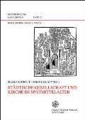Städtische Gesellschaft Und Kirche IM Spätmittelalter