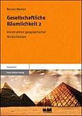 Gesellschaftliche Raumlichkeiten 2: Konstruktion Geographischer Wirklichkeiten