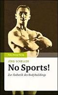 No Sports!: Zur Asthetik Des Bodybuldings
