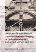Die Volkisch-Religiose Bewegung Im Nationalsozialismus: Eine Beziehungs- Und Konfliktgeschichte