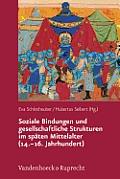 Soziale Bindungen Und Gesellschaftliche Strukturen IM Späten Mittelalter (14.-16. Jahrhundert)