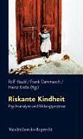 Schriften D. Sigmund-Freud-Inst. Reihe 3: Psychoanalytische #4: Riskante Kindheit: Psychoanalyse Und Bildungsprozesse