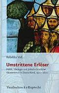 Umstrittene Erloser: Politik, Ideologie Und Judisch-Christlicher Messianismus In Deutschland, 1500-1600