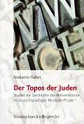 Der Topos Der Juden: Studien Zur Geschichte Des Antisemitismus Im Deutschsprachigen Musikschrifttum (Judische Religion Geschichte Und Kultur)