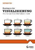 Einstieg in Die Visualisierung. Wie Man Aus Daten Informationen Macht